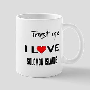 Trust me I Love Solomon Islands 11 oz Ceramic Mug