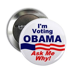 I'm Voting Obama. Ask Me Why! Button