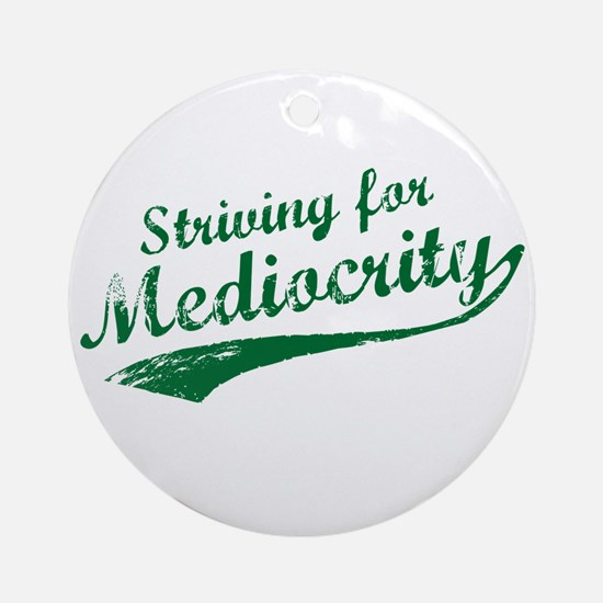 'Striving for Mediocrity' Ornament (Round)
