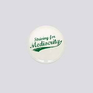 'Striving for Mediocrity' Mini Button