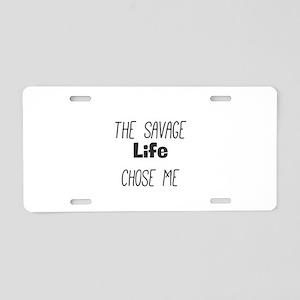 The Savage Life Chose Me Aluminum License Plate