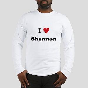 I love Shannon Long Sleeve T-Shirt