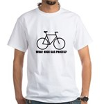 'What high gas prices?' (cycling) White T-Shirt