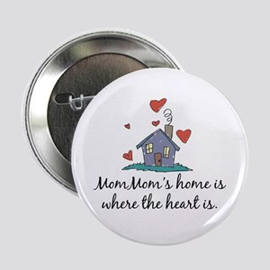 "Mom Mom's Home is Where the Heart Is 2.25"" Button"
