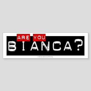 Are you Bianca? Bumper Sticker