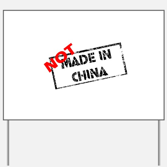 NOT MADE IN CHINA Yard Sign