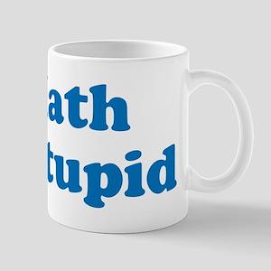 Math is Stupid Mug