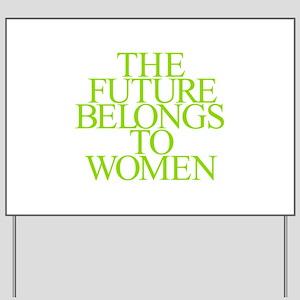 The Future Belongs to Women Yard Sign