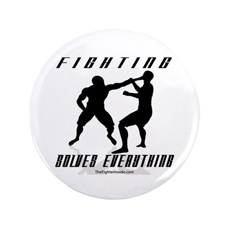 "Fighting Solves Everything B/ 3.5"" Button"