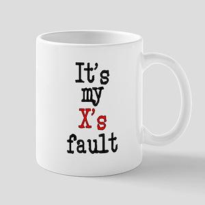 My X's Fault Mug