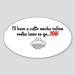 Cafe Mocha vodka valium Oval Sticker