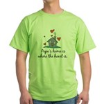 Papa's Home is Where the Heart Is Green T-Shirt