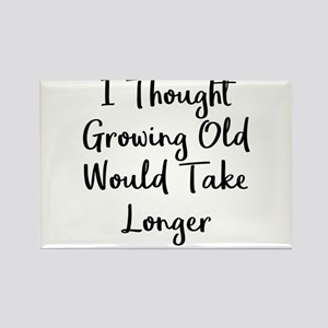 I Thought Growing Old Would Take Longer Magnets