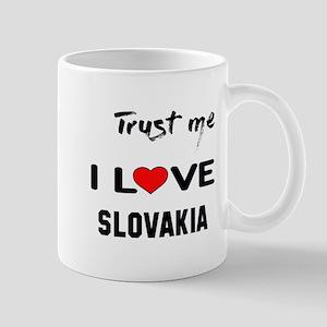 Trust me I Love Slovakia 11 oz Ceramic Mug