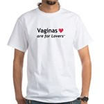 Vaginas are for lovers White T-Shirt