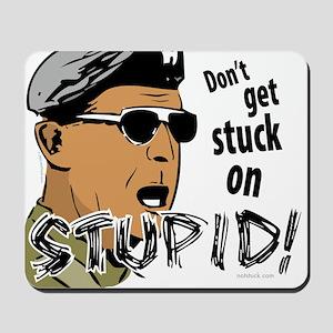 Don't Get Stuck On Stupid! Mousepad