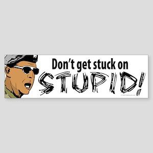 Don't Get Stuck On Stupid! Bumper Sticker
