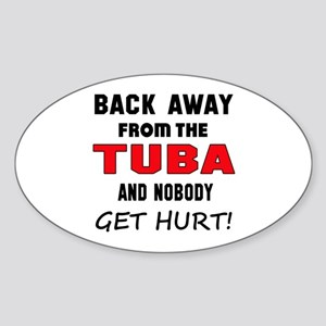 Back away from the Tuba and nobody Sticker (Oval)