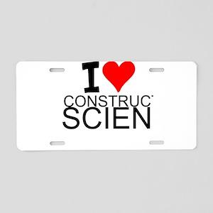I Love Construction Science Aluminum License Plate