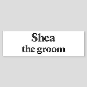 Shea the groom Bumper Sticker