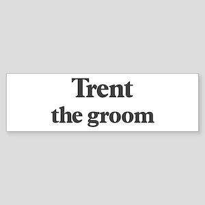 Trent the groom Bumper Sticker