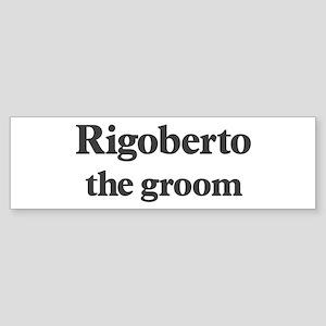 Rigoberto the groom Bumper Sticker