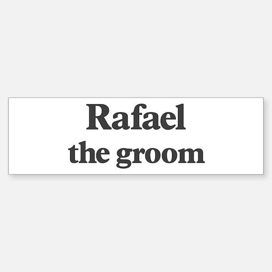 Rafael the groom Bumper Bumper Bumper Sticker