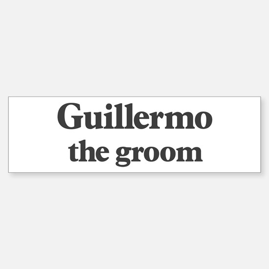Guillermo the groom Bumper Bumper Bumper Sticker