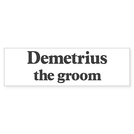 Demetrius the groom Bumper Sticker