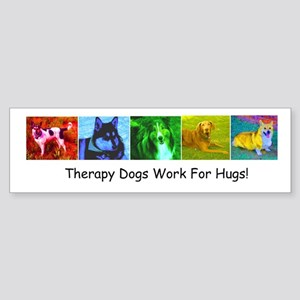 Therapy Dogs Work for Hugs! Bumper Sticker