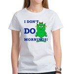 Don't Do Mornings!!! Women's T-Shirt