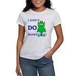 Don't Do Mornings!!! Women's T-Shirt