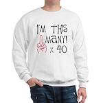 40th birthday middle finger Sweatshirt