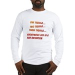 One Tequila, Two Tequila, etc Long Sleeve T-Shirt