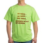 One Tequila, Two Tequila, etc Green T-Shirt