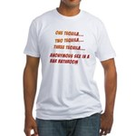 One Tequila, Two Tequila, etc Fitted T-Shirt