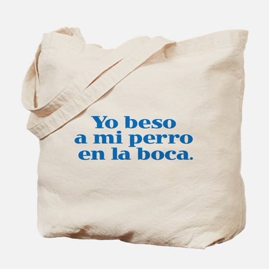 I Kiss My Dog on the Mouth (Spanish) Tote Bag