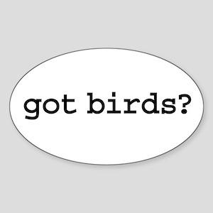 got birds? Oval Sticker