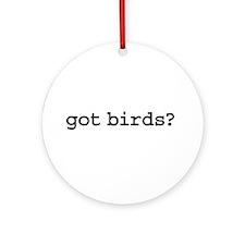 got birds? Ornament (Round)