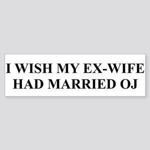 I Wish My Ex-Wife had Married OJ Bumper Sticker