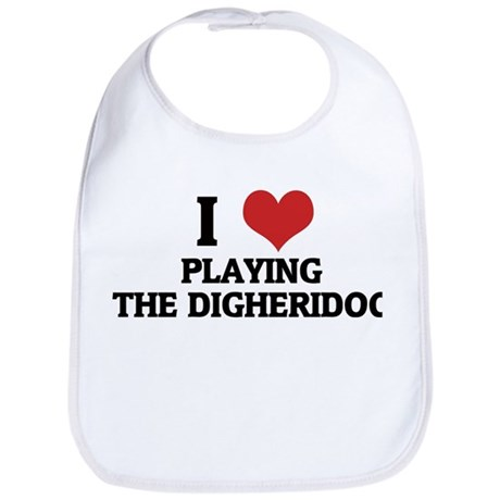 I Love Playing the Digheridoo Bib