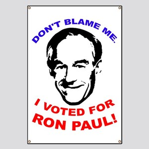 Don't blame me. I voted for Ron Paul! Banner