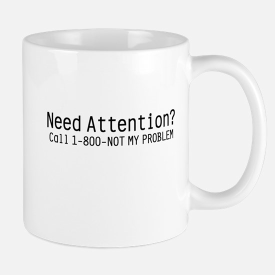Need Attention Mug
