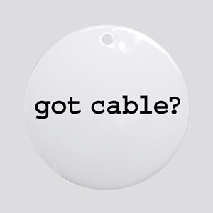 got cable? Ornament (Round)
