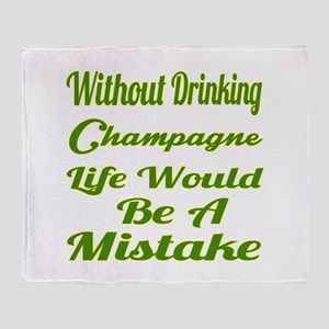 Without Drinking Champagne Life Woul Throw Blanket