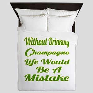 Without Drinking Champagne Life Would Queen Duvet