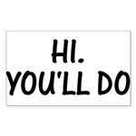 Hi. You'll Do T-Shirt Rectangle Sticker