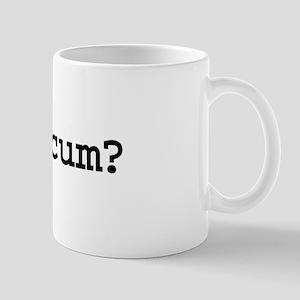 got cum? Mug