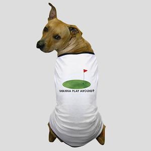wanna play around? Dog T-Shirt
