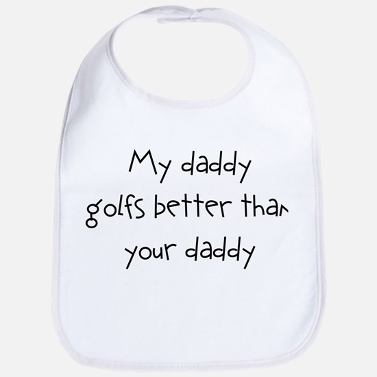 my daddy golfs better than yo Bib